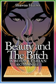 Beauty And The Bitch: A BDSM Lesbian Romance by Shawna Hunter