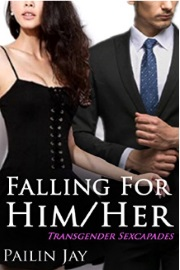 Falling For Her/Him: Transgender Sexcapades  by Pailin Jay