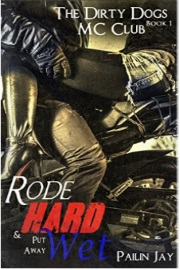 Rode Hard and Put Away Wet: Dirty Dogs MC Series Book # 1 by Pailin Jay