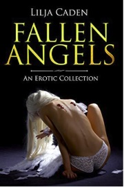 Fallen Angels: An Erotic Collection by Lilja Caden