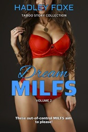 Dream MILFS (Taboo Story Collection): Volume 2 by Hadley Foxe
