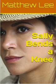 Sally Bends A Knee by Matthew Lee