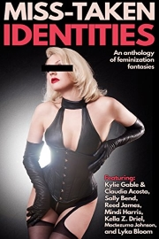 Miss-Taken Identities: An Anthology Of Feminization Fantasies  by Sally Bend