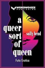 A Queer Sort of Queen: Futa Erotica by Sally Bend