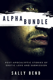 Alpha Bundle: Post-Apocalyptic Stories Of Erotic Love And Submission by Sally Bend