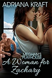 A Woman For Zachary: Meghan's Playhouse Book 2 by Adriana Kraft