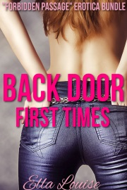 Back Door First Times: Forbidden Passage Erotica Bundle by Ella Louise