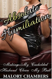 Absolute Humiliation: Making My Cuckolded Husband Clean My Bull by Malory Chambers