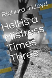 Hell Is A Mistress Times Three  by Richard J Lloyd