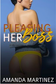 Pleasing Her Boss  by Amanda Martinez