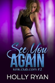 See You Again: Kink.Club.Com Book 2 by Holly Ryan