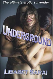 Underground: The Ultimate Erotic Surrender by Lisabet Sarai