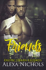 Erotic Urban Legends: That's What Friends Are For by Alexa Nichols