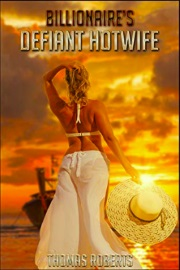Billionaire's Defiant Hotwife by Thomas Roberts