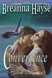 Convergence: Generals' Daughter Book 4 by Breanna Hayse