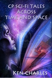 CP SCI-FI TALES ACROSS TIME AND SPACE by Ken Charles