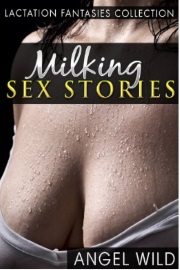 Milking Sex Stories: Lactation Fantasies Collection by Angel Wild
