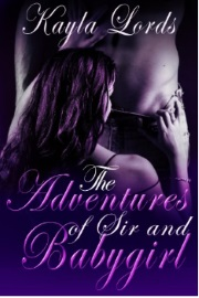 The Adventures Of Sir And Babygirl by Kayla Lords