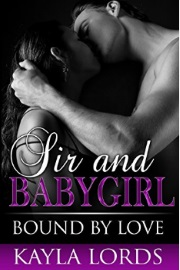 Sir And Babygirl: Bound By Love by Kayla Lords
