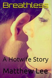 Breathless: A Hotwife Story by Matthew Lee