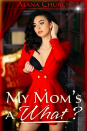 My Mom's A What? by Alana Church