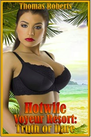 Hotwife Voyeur Resort: Truth Or Dare by Thomas Roberts
