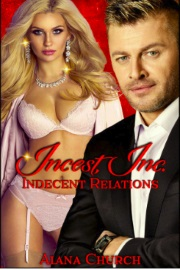 Indecent Relations Book 1 Of Incest, Inc. by Alana Church