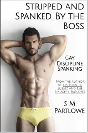 Stripped And Spanked By The Boss by S M Partlowe