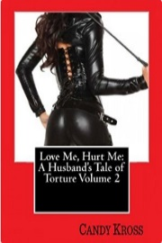 Love Me, Hurt Me: A Husband's Tale of Torture Volume 2 by Candy Kross