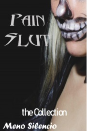 Pain Slut: The Collection by Meno Silencio