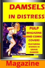 DAMSELS IN DISTRESS: Pulp Magazine And Comic Book Covers Featuring Women In Grave Danger  by Jonathan H. McAuley