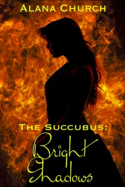 Bright Shadows: Book 4 Of The Succubus by Alana Church