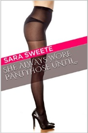 She Always Wore Pantyhose Until...  by Sara Sweete