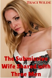 The Submissive Wife Shared With Three Men by Traci Wilde