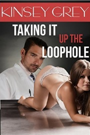 Taking It Up The Loophole by Kinsey Grey