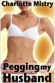 Pegging My Husband by Charlotte Mistry