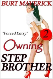 Forced Entry: Owning Stepbrother  Book 2 by Burt Maverick