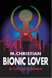 Bionic Lover: An Erotic Lesbian Romance by M. Christian