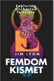 Femdom Kismet: Exploring Uncharted Territory by Jim Lyon