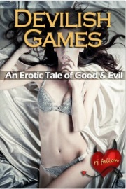 Devilish Games: An Erotic Tale Of Good And Evil by R. J. Fallon