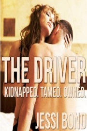The Driver: Kidnapped. Owned. Tamed by Jessi Bond