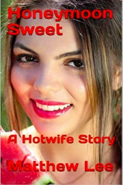 Honeymoon Sweet: A Hotwife Story  by Matthew Lee