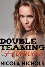 Double Teaming The Hot Wife by Nicola Nichols