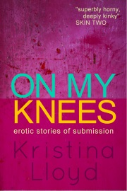On My Knees: Erotic Stories Of Submission by Kristina Lloyd