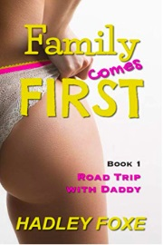 Family Comes First: Book 1, Road Trip With Daddy  by Hadley Foxe