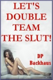 Let's Double Team The Slut by DP Backhaus