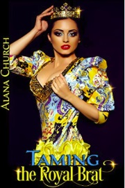 Taming The Royal Brat by Alana Church