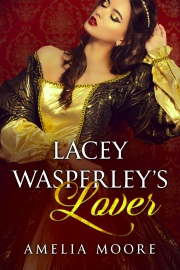 Lacey Wasperley's Lover by Amelia Moore
