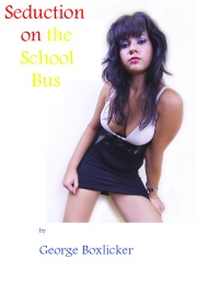 Seduction On The School Bus by George Boxlicker