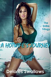A Hotwife's Journey: The Entire Trilogy  by Delores Swallows